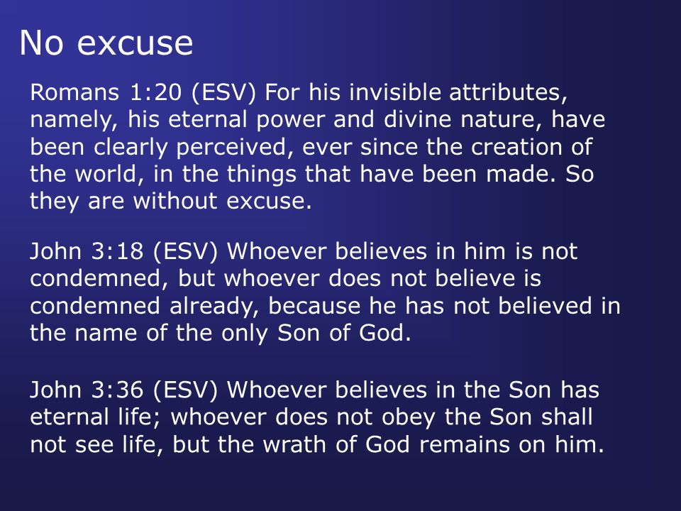 John 3:18 (ESV) Whoever believes in him is not condemned, but whoever does not believe is condemned already, because he has not believed in the name of the only Son of God.