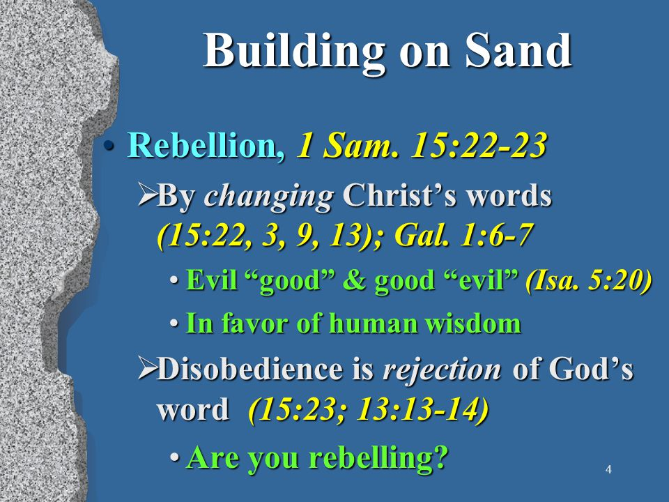 4 Building on Sand Rebellion, 1 Sam. 15:22-23Rebellion, 1 Sam.