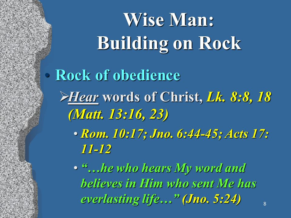 9 Wise Man: Building on Rock Rock of obedienceRock of obedience  Do the words of Christ, Matt.