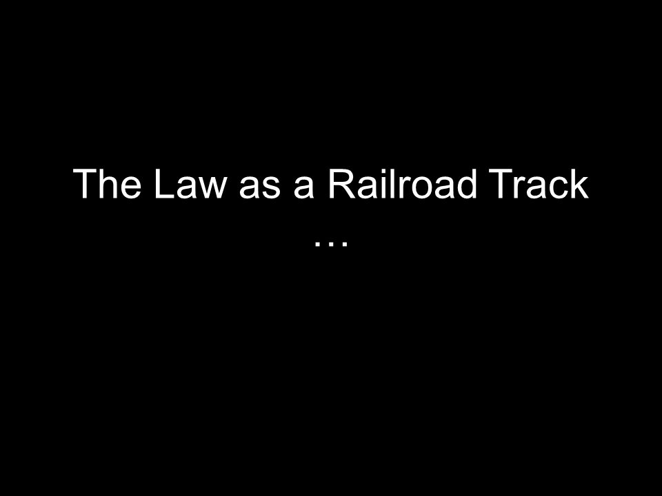 The Law as a Railroad Track …
