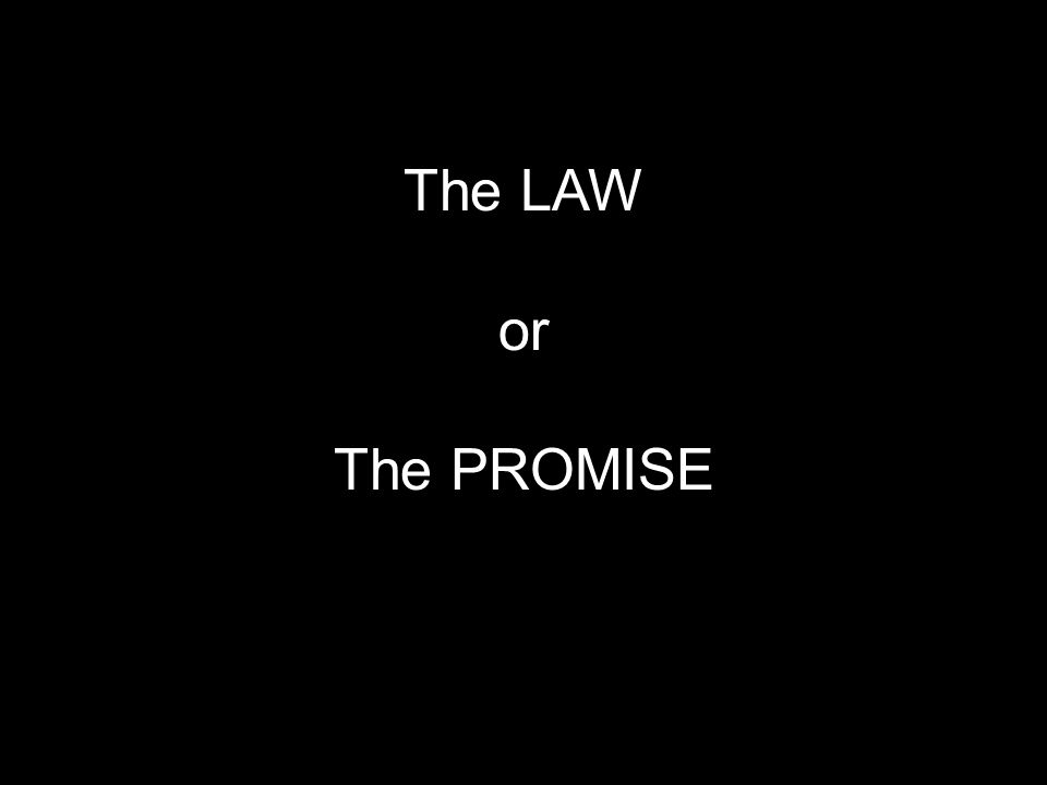 The LAW or The PROMISE