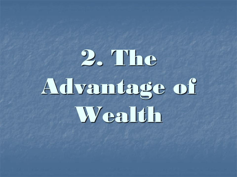 2. The Advantage of Wealth