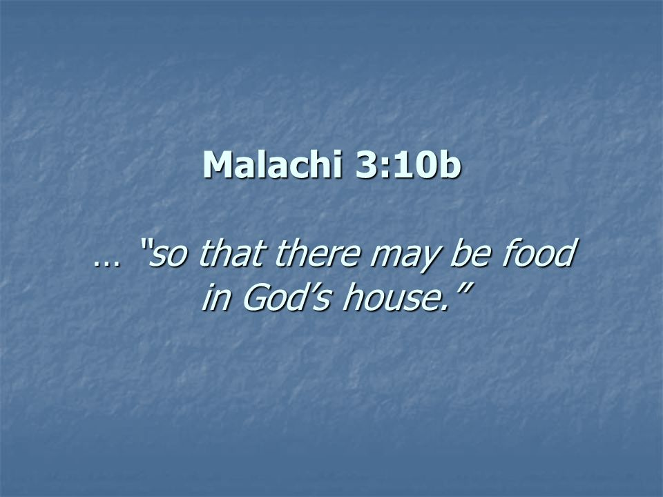Malachi 3:10b … so that there may be food in God's house.