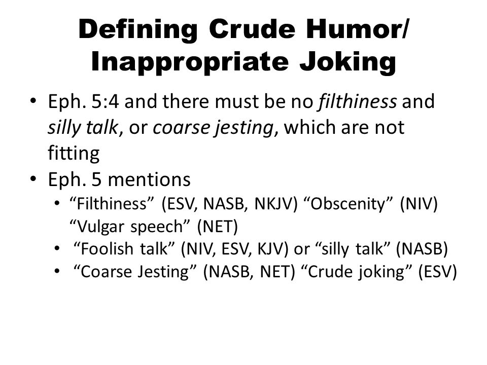 Inappropriate Joking To Refrain From: Jokes that demonstrate disrespect for God, Jesus, the Bible, and the Church.