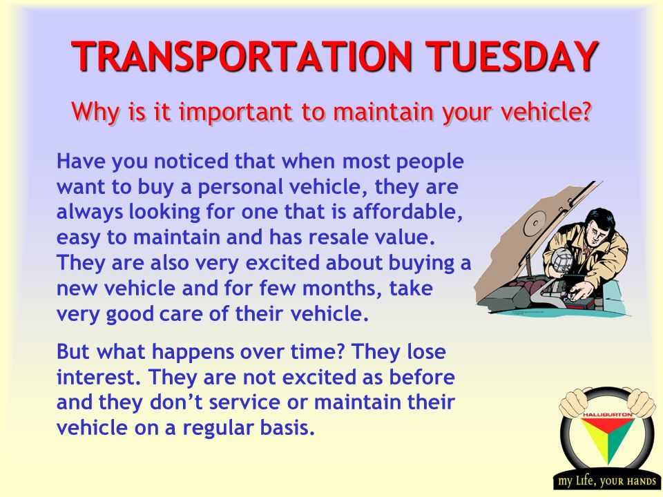 Transportation Tuesday TRANSPORTATION TUESDAY Why is it important to maintain your vehicle.