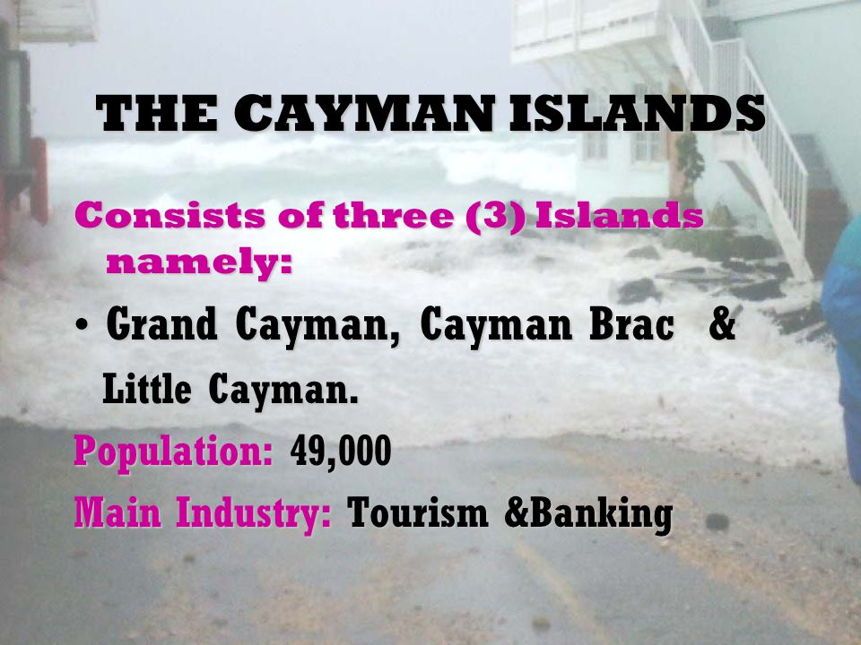 THE CAYMAN ISLANDS Consists of three (3) Islands namely: Grand Cayman, Cayman Brac &Grand Cayman, Cayman Brac & Little Cayman.