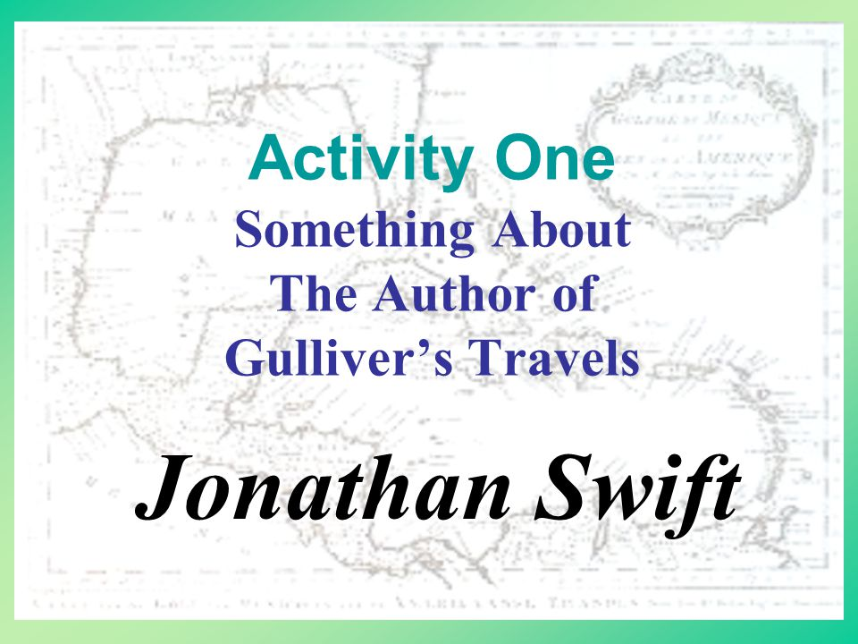 Extension Activities Activity One: Author of Gulliver's Travels Activity Two: More About the Travel Material Designer: Chen Chien-chou
