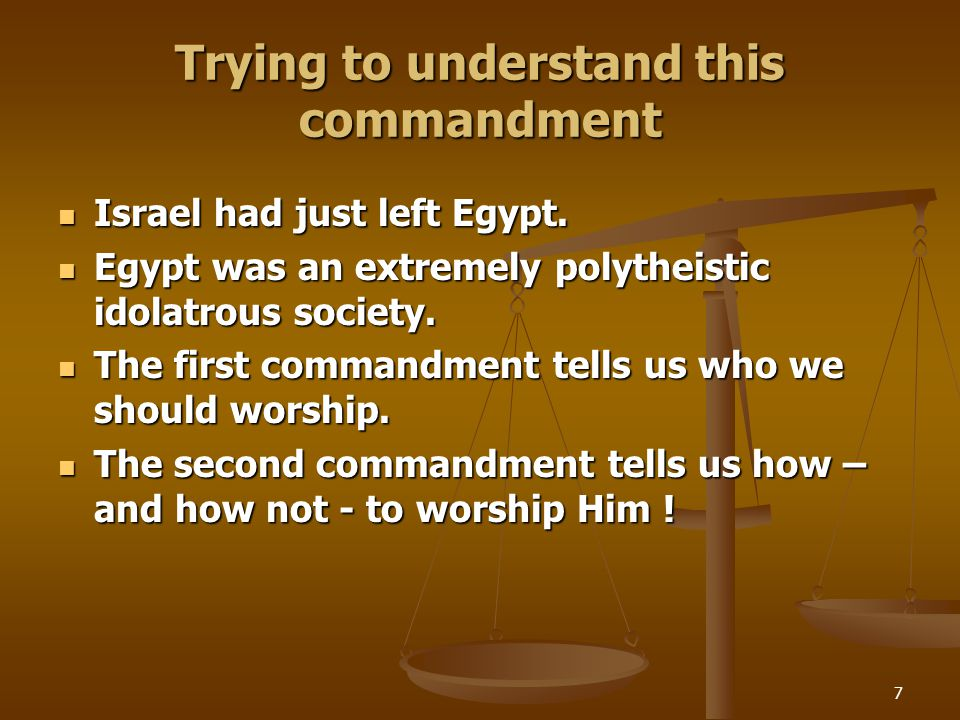 7 Trying to understand this commandment Israel had just left Egypt. Israel had just left Egypt. Egypt was an extremely polytheistic idolatrous society