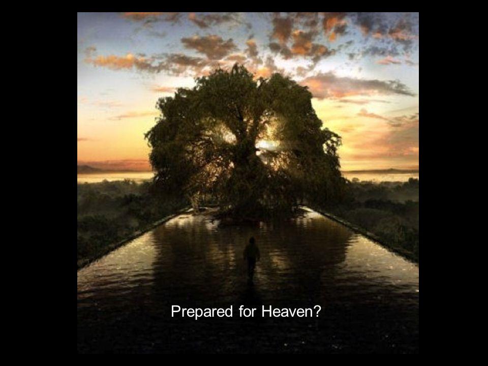 Prepared for Heaven?