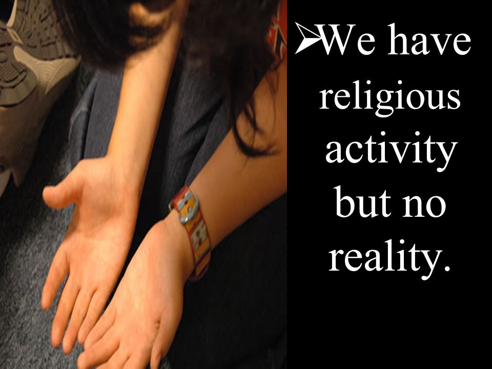  We have religious activity but no reality.