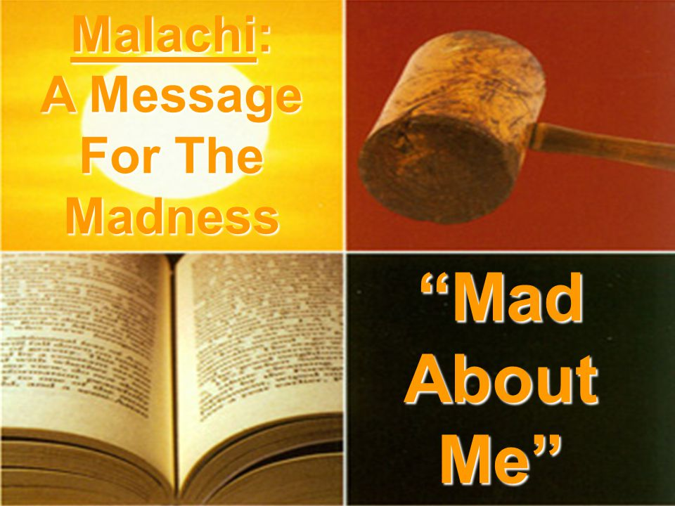 """Mad About Me"" Malachi: A Message For The Madness"