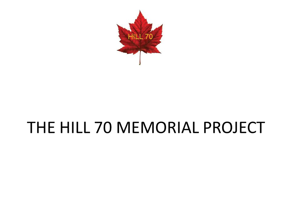 THE HILL 70 MEMORIAL PROJECT HILL 70