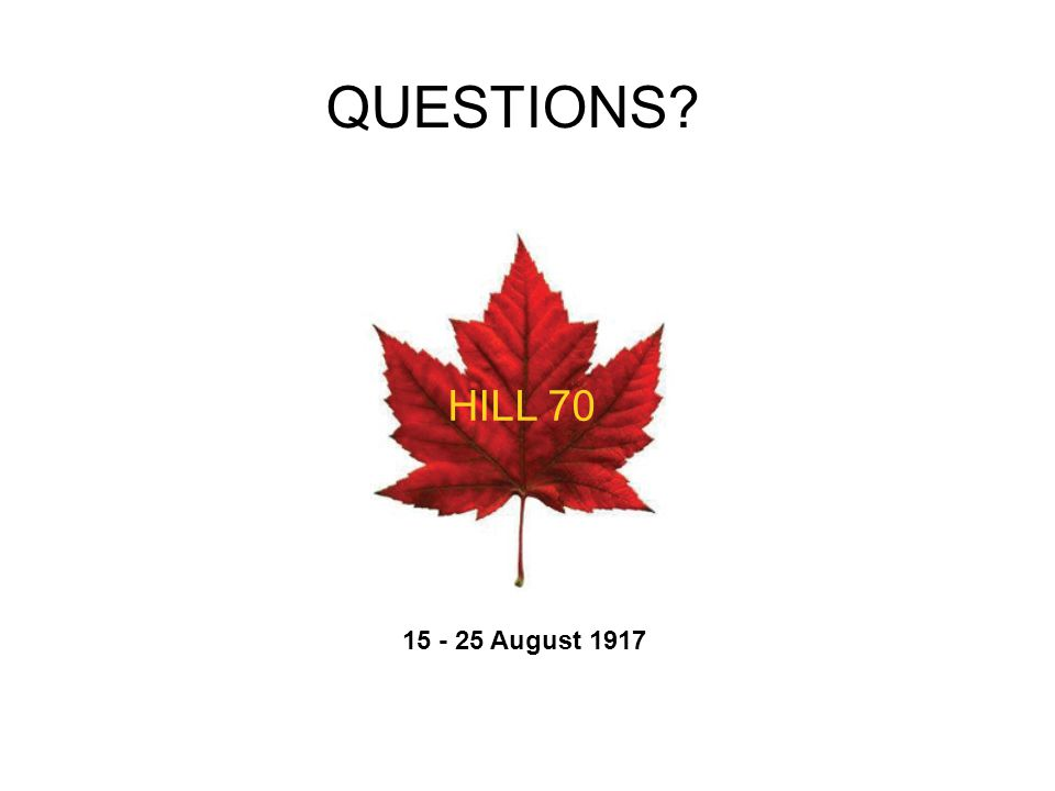 QUESTIONS? HILL 70 15 - 25 August 1917