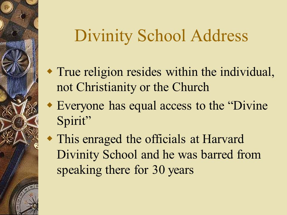 """Divinity School Address  True religion resides within the individual, not Christianity or the Church  Everyone has equal access to the """"Divine Spiri"""