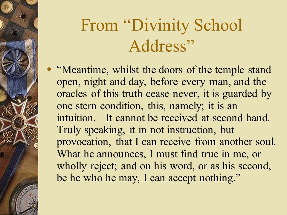 """From """"Divinity School Address""""  """"Meantime, whilst the doors of the temple stand open, night and day, before every man, and the oracles of this truth"""