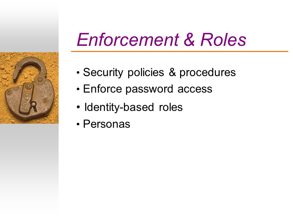 Enforcement & Roles Security policies & procedures Enforce password access Identity-based roles Personas