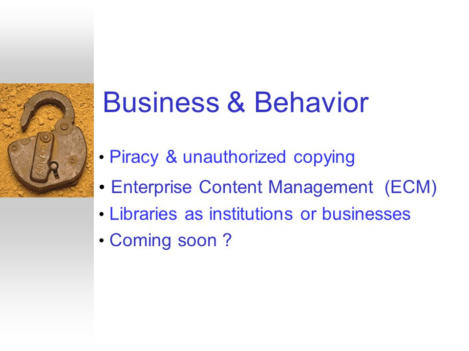 Business & Behavior Piracy & unauthorized copying Enterprise Content Management (ECM) Libraries as institutions or businesses Coming soon