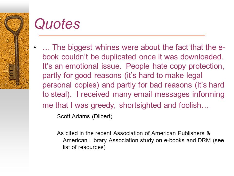 Quotes … The biggest whines were about the fact that the e- book couldn't be duplicated once it was downloaded.