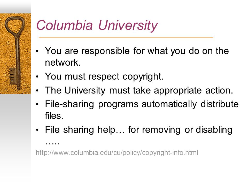 Columbia University You are responsible for what you do on the network.