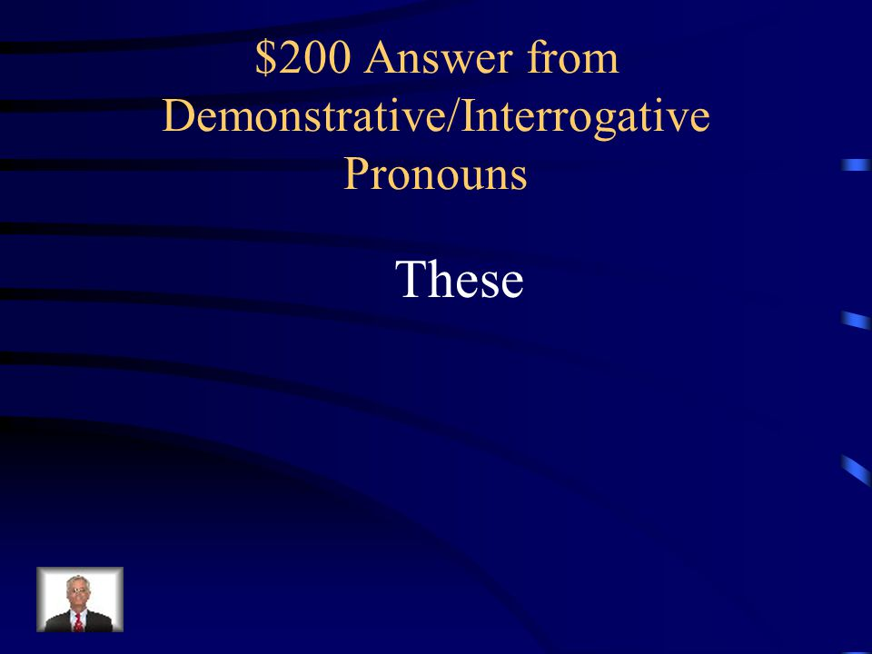 $200 Question from Demonstrative/Interrogative Pronouns Which word in the sentence below is a demonstrative pronoun? I bought some candy. These are fo