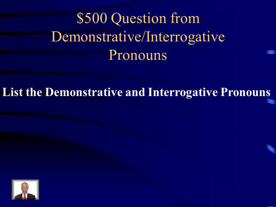 $400 Answer from Demonstrative/Interrogative Pronouns whom