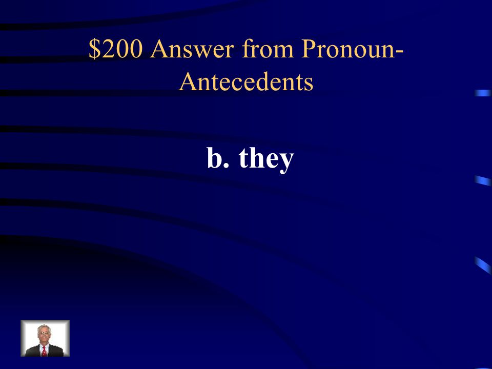 $200 Question from Pronoun- Antecedents Which word BEST completes the sentence? Once ___ complete the tests, students may leave. a. them b. they c. hi