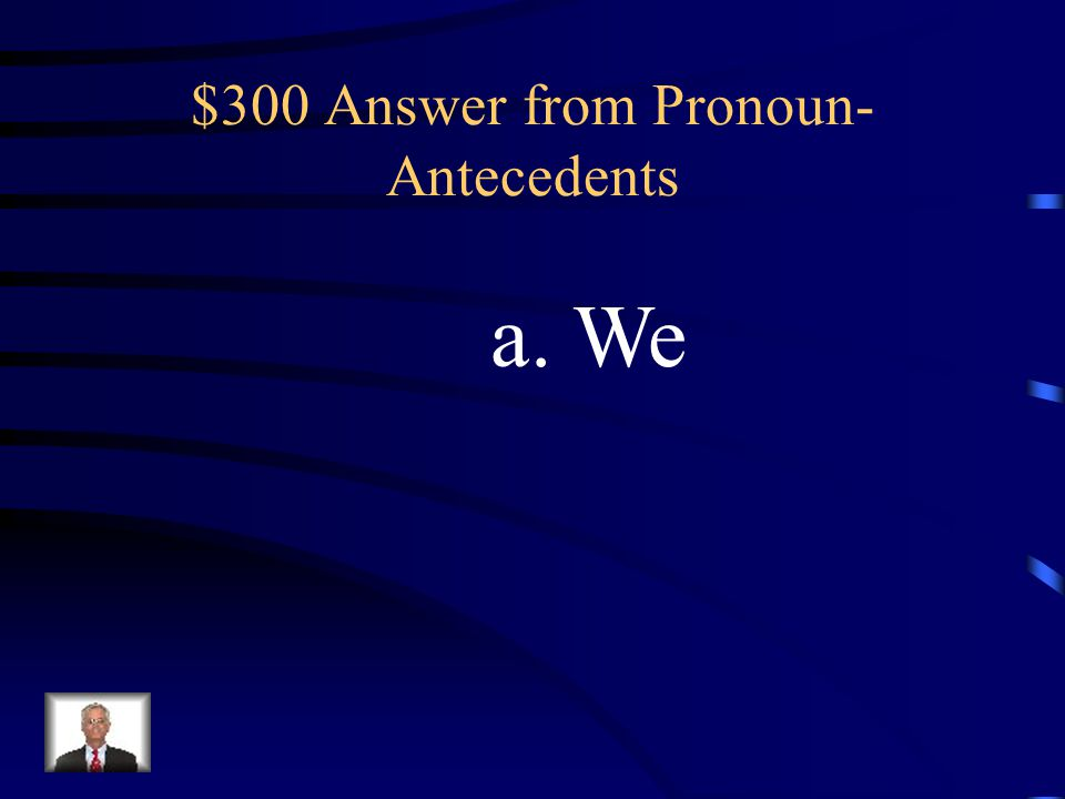 $300 Question from Pronoun- Antecedents Which pronoun BEST replace the underlined words? Grandmother and I watch cartoons each Saturday. a. We b. Us c