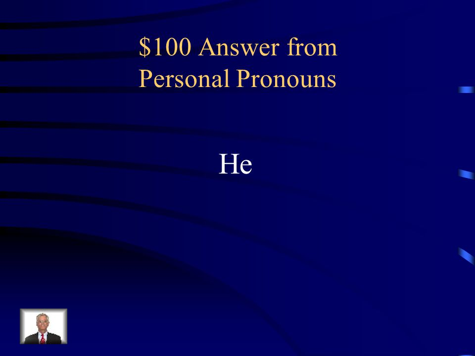 $100 Question from Personal Pronouns In the sentence below, what is the personal pronoun. He ate all the candy.