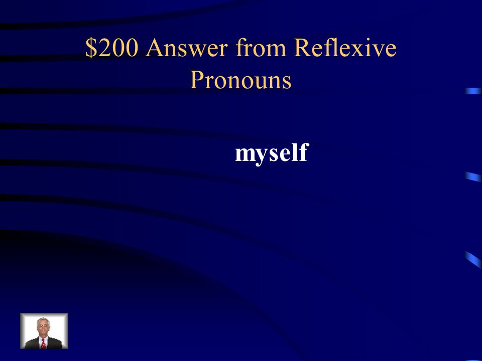 $200 Question from Reflexive Pronouns What is the reflexive pronoun in the sentence below? I use all the resources available to improve myself.