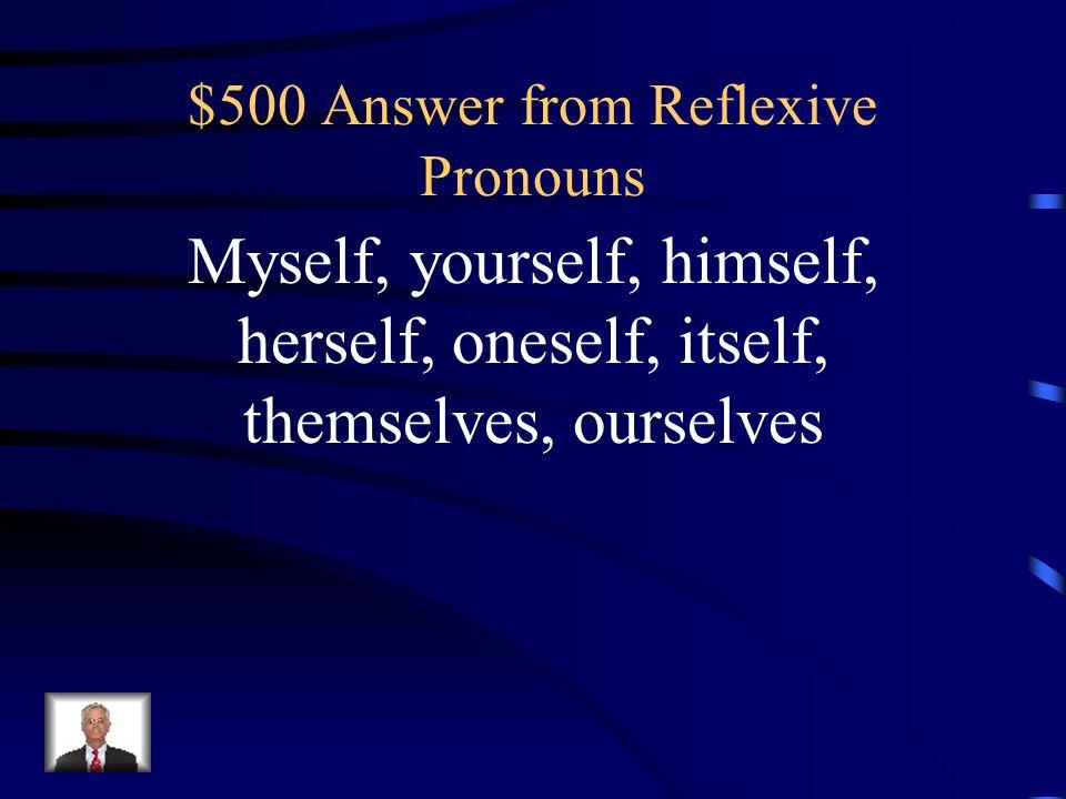 $500 Question from Reflexive Pronouns List the reflexive pronouns.