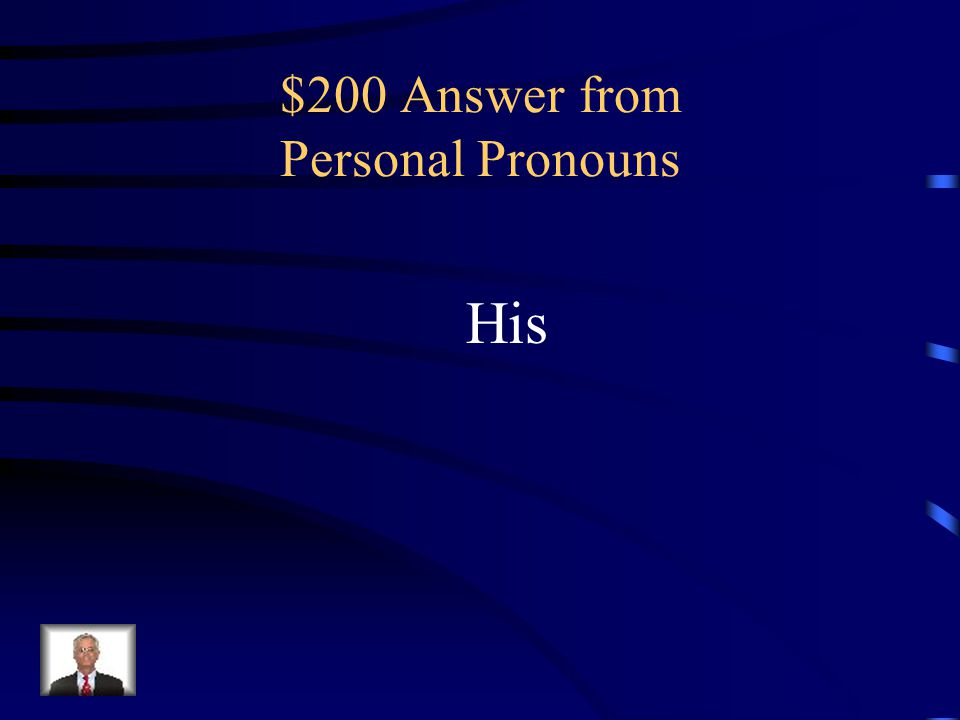 $200 Question from Personal Pronouns Which word in the sentence below is a personal- possessive pronoun? His house was robbed last night.