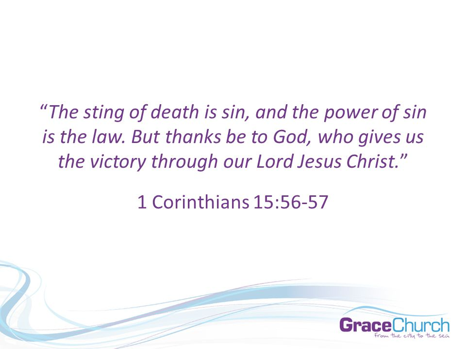 The sting of death is sin, and the power of sin is the law.