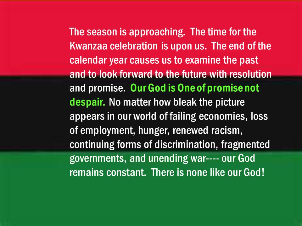 The season is approaching. The time for the Kwanzaa celebration is upon us.