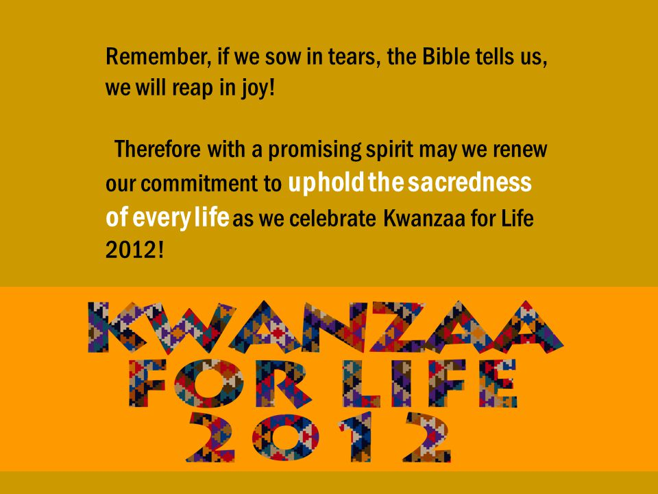 During Kwanzaa for Life (December 26, 2012- January 1, 2013) let us also offer the following prayers: The Lord's Prayer The Marian Prayer: Hail Mary.