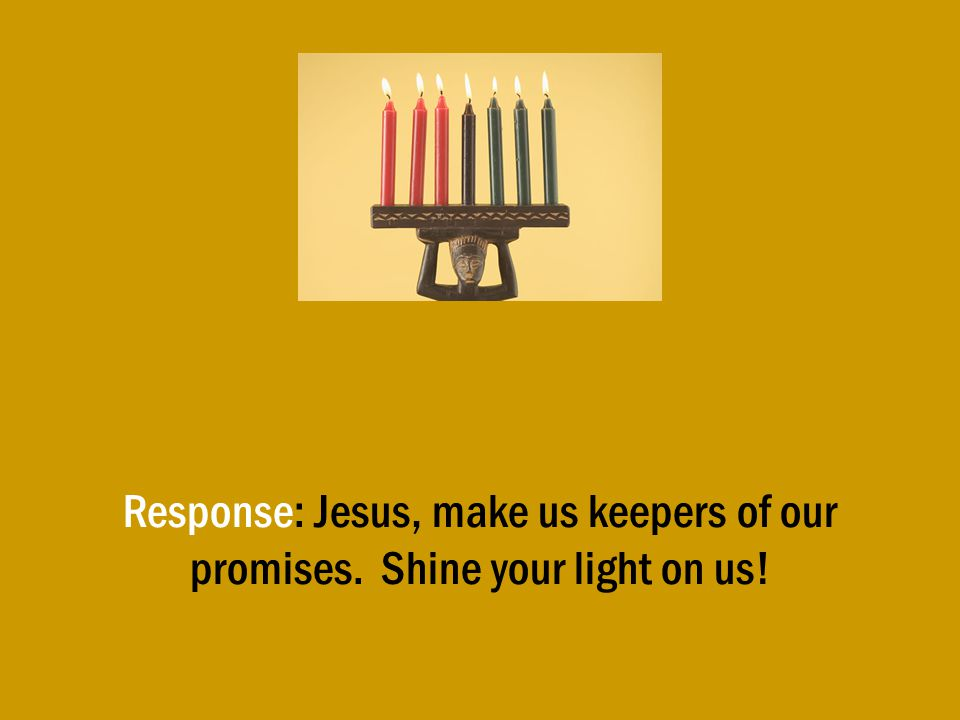 Response: Jesus, make us keepers of our promises. Shine your light on us!
