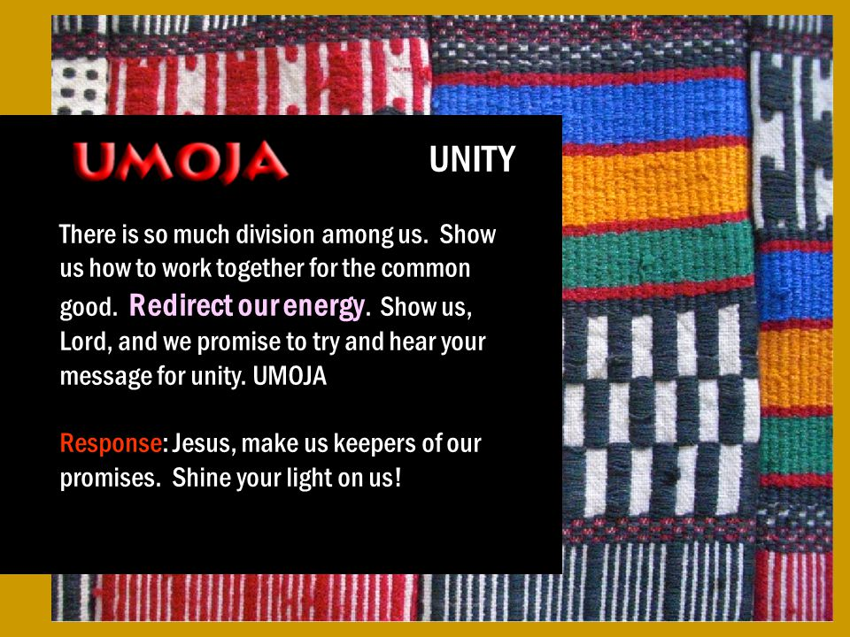 UNITY There is so much division among us. Show us how to work together for the common good.