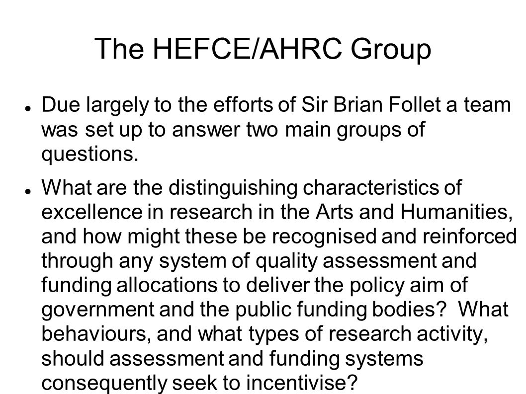 The HEFCE/AHRC Group Due largely to the efforts of Sir Brian Follet a team was set up to answer two main groups of questions.
