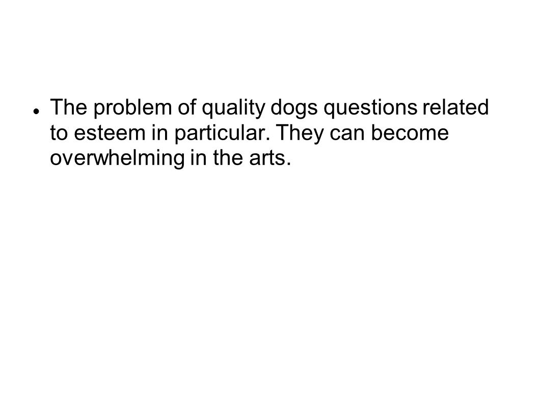 The problem of quality dogs questions related to esteem in particular.