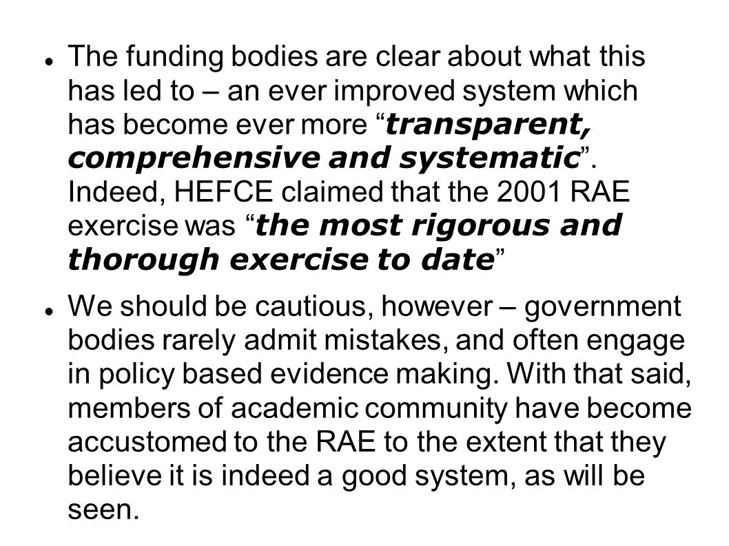 The funding bodies are clear about what this has led to – an ever improved system which has become ever more transparent, comprehensive and systematic .