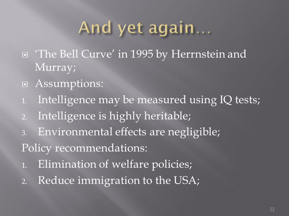  'The Bell Curve' in 1995 by Herrnstein and Murray;  Assumptions: 1.
