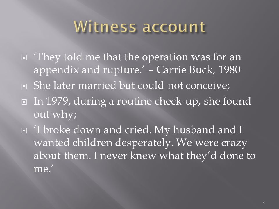  'They told me that the operation was for an appendix and rupture.' – Carrie Buck, 1980  She later married but could not conceive;  In 1979, during a routine check-up, she found out why;  'I broke down and cried.