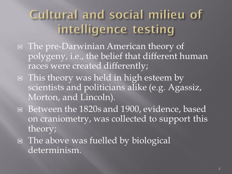  The pre-Darwinian American theory of polygeny, i.e., the belief that different human races were created differently;  This theory was held in high esteem by scientists and politicians alike (e.g.