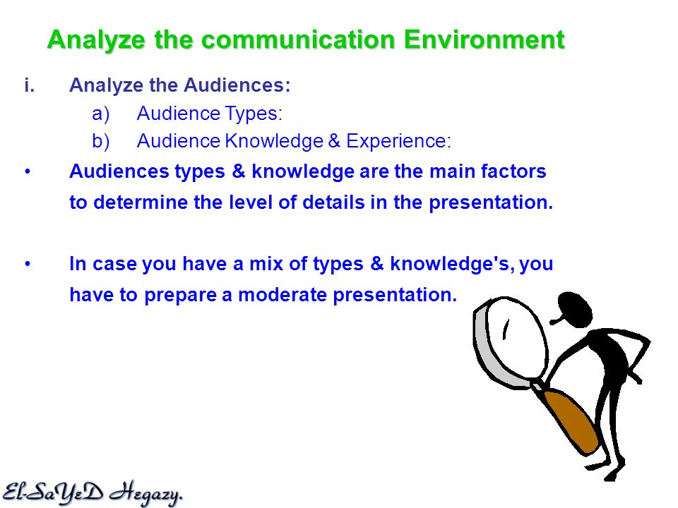 i. Analyze the Audiences: a) Audience Types: b) Audience Knowledge & Experience: Audiences types & knowledge are the main factors to determine the lev