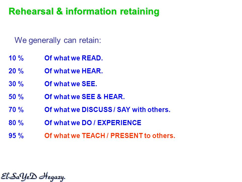 Rehearsal & information retaining We generally can retain: Of what we READ.
