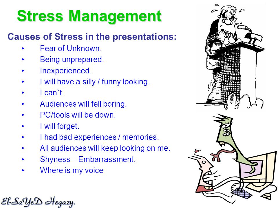 Stress Management Causes of Stress in the presentations: Fear of Unknown.