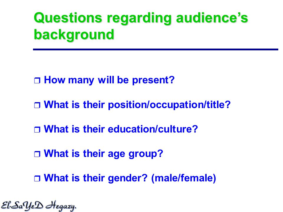 Questions regarding audience's background  How many will be present.