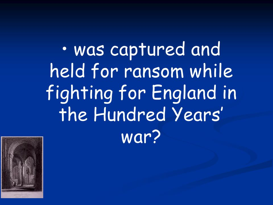 was captured and held for ransom while fighting for England in the Hundred Years' war?