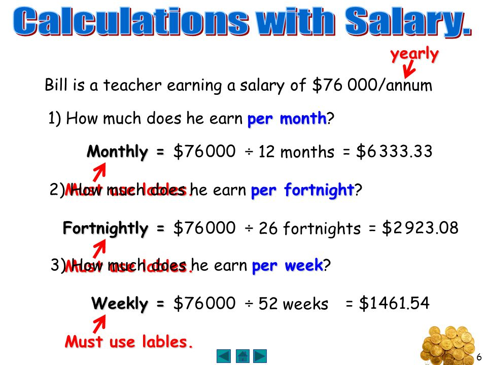 6 Bill is a teacher earning a salary of $76 000/annumyearly per month 1) How much does he earn per month.