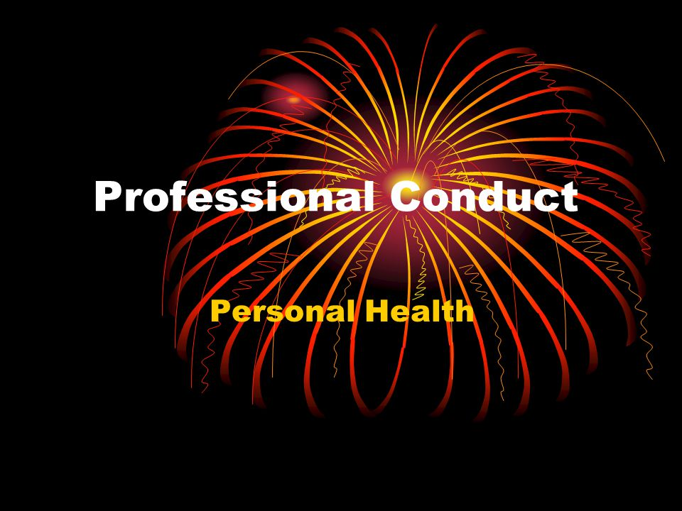 Professional Conduct Personal Health
