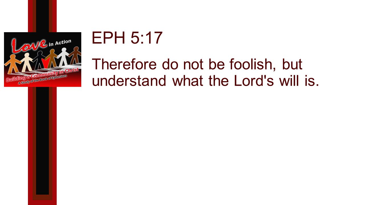 Therefore do not be foolish, but understand what the Lord s will is.